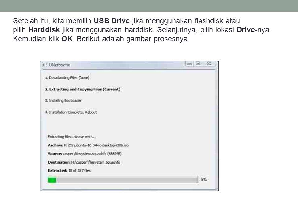 Setelah itu, kita memilih USB Drive jika menggunakan flashdisk atau pilih Harddisk jika menggunakan harddisk.