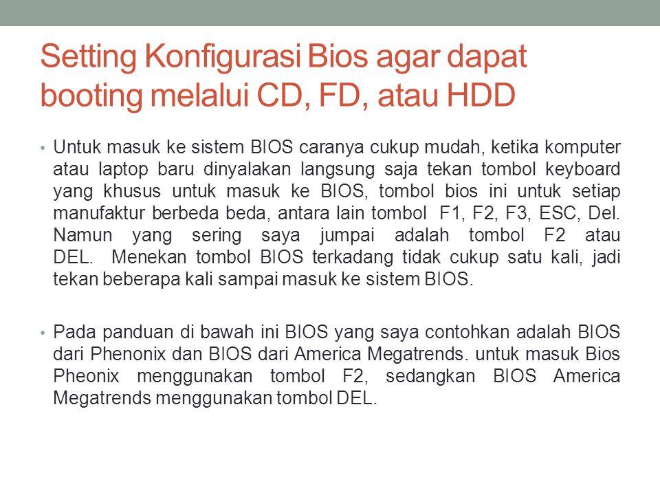 Setting Konfigurasi Bios agar dapat booting melalui CD, FD, atau HDD