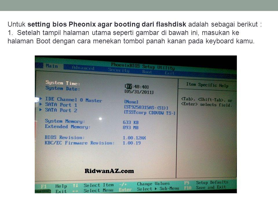 Untuk setting bios Pheonix agar booting dari flashdisk adalah sebagai berikut :