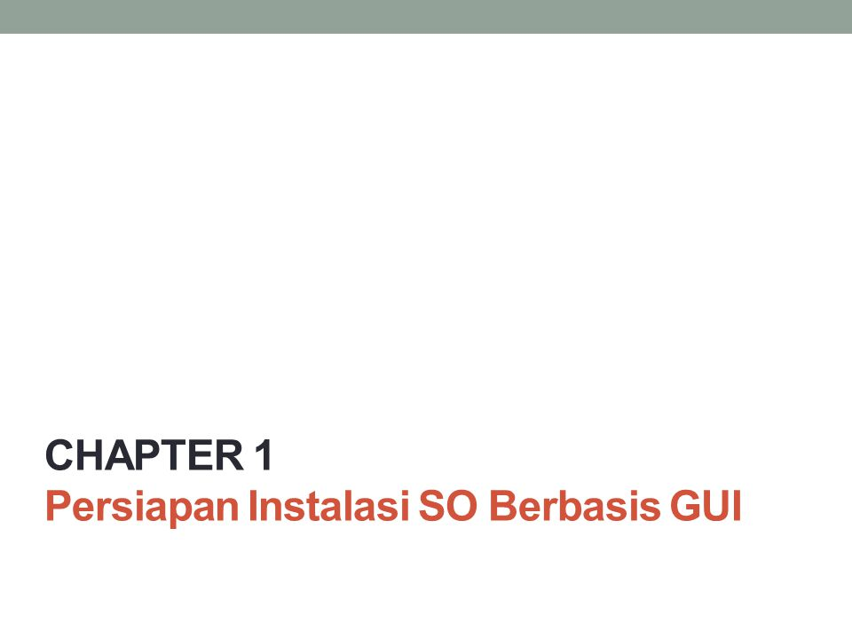 CHAPTER 1 Persiapan Instalasi SO Berbasis GUI