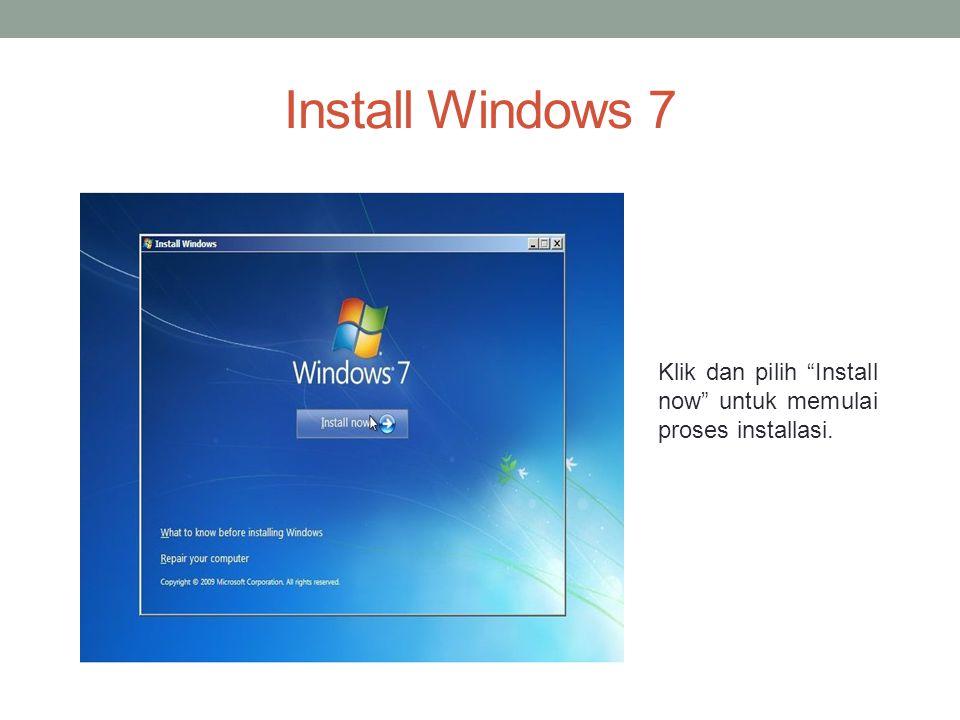Install Windows 7 Klik dan pilih Install now untuk memulai proses installasi.
