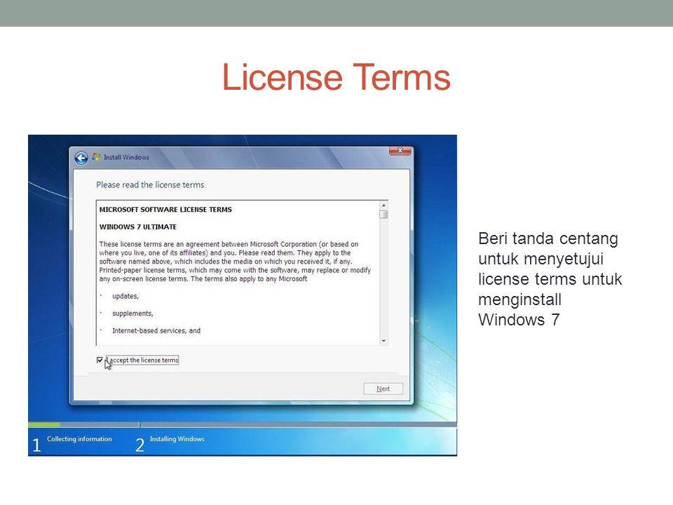 License Terms Beri tanda centang untuk menyetujui license terms untuk menginstall Windows 7