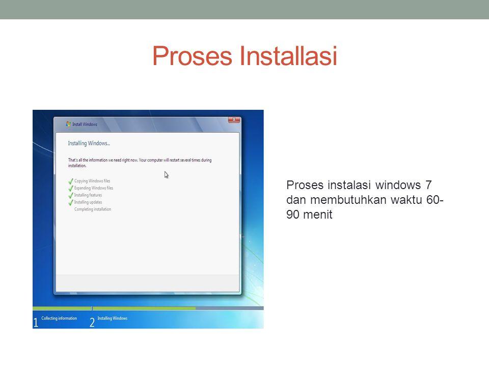 Proses Installasi Proses instalasi windows 7 dan membutuhkan waktu 60-90 menit