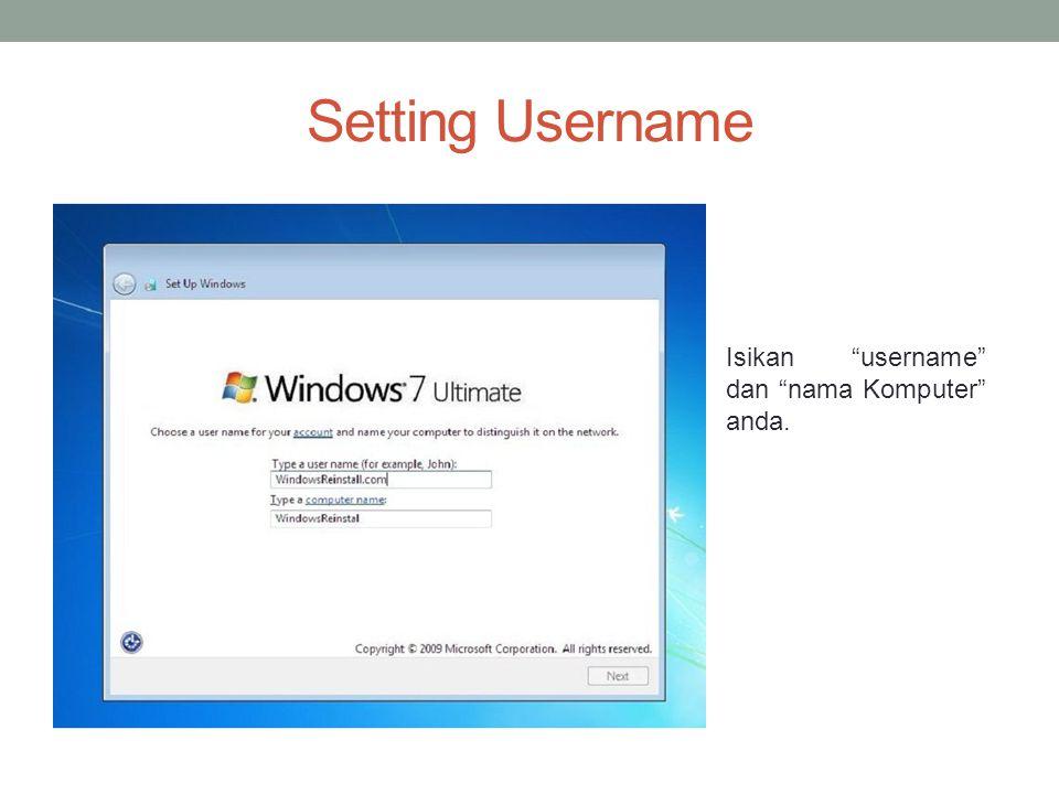 Setting Username Isikan username dan nama Komputer anda.