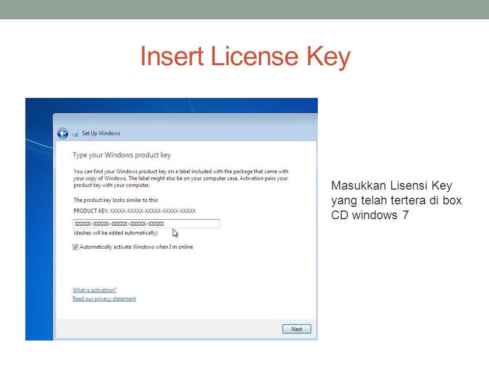 Insert License Key Masukkan Lisensi Key yang telah tertera di box CD windows 7