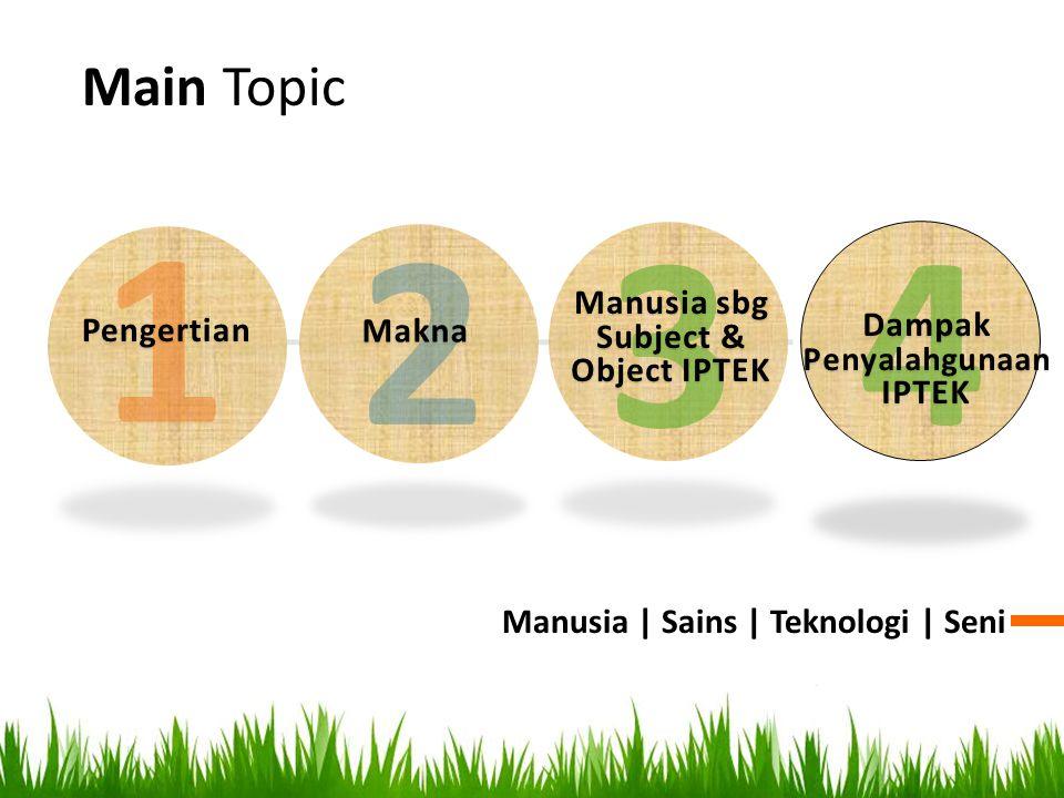 Manusia sbg Subject & Object IPTEK Dampak Penyalahgunaan IPTEK