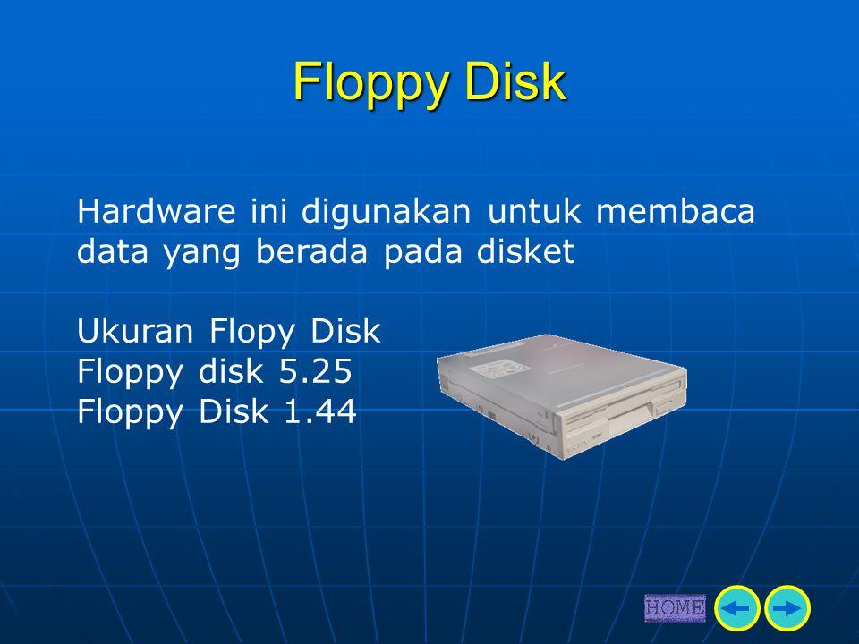 Floppy Disk Hardware ini digunakan untuk membaca data yang berada pada disket. Ukuran Flopy Disk. Floppy disk 5.25.