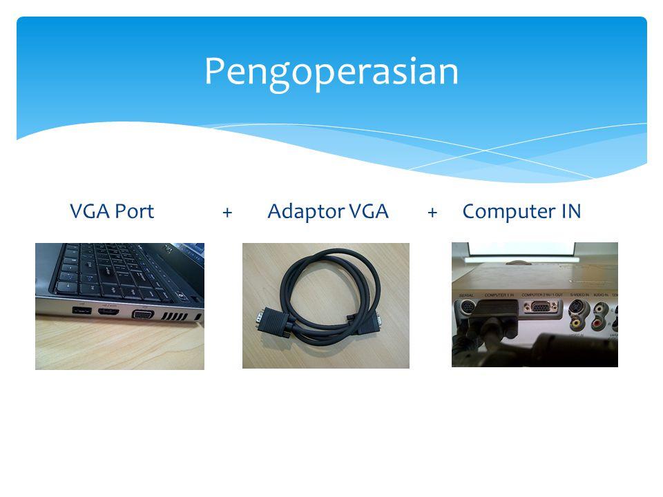 Pengoperasian VGA Port + Adaptor VGA + Computer IN