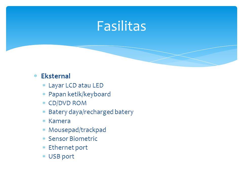 Fasilitas Eksternal Layar LCD atau LED Papan ketik/keyboard CD/DVD ROM