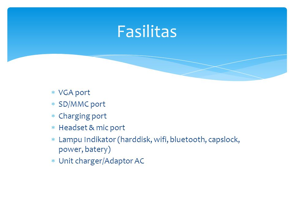 Fasilitas VGA port SD/MMC port Charging port Headset & mic port