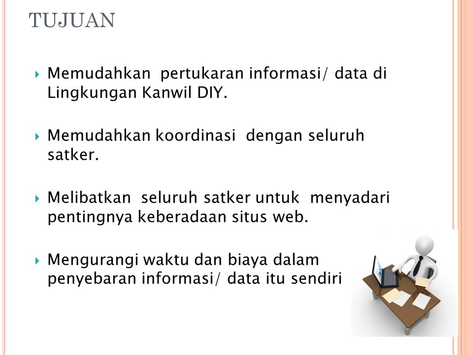 TUJUAN Memudahkan pertukaran informasi/ data di Lingkungan Kanwil DIY.