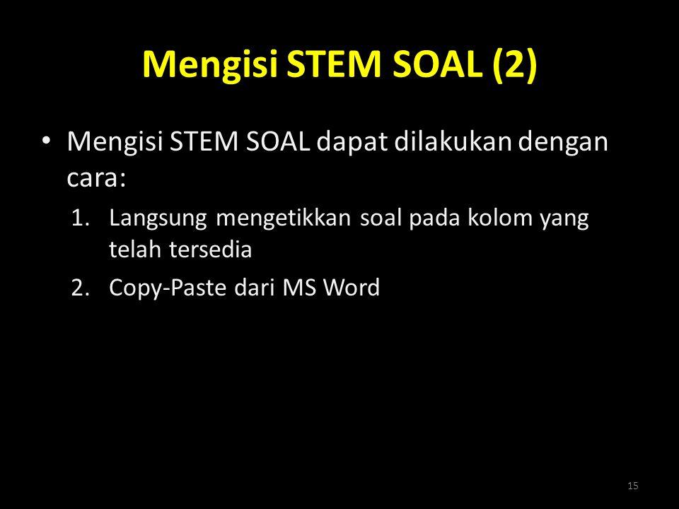 Mengisi STEM SOAL (2) Mengisi STEM SOAL dapat dilakukan dengan cara: