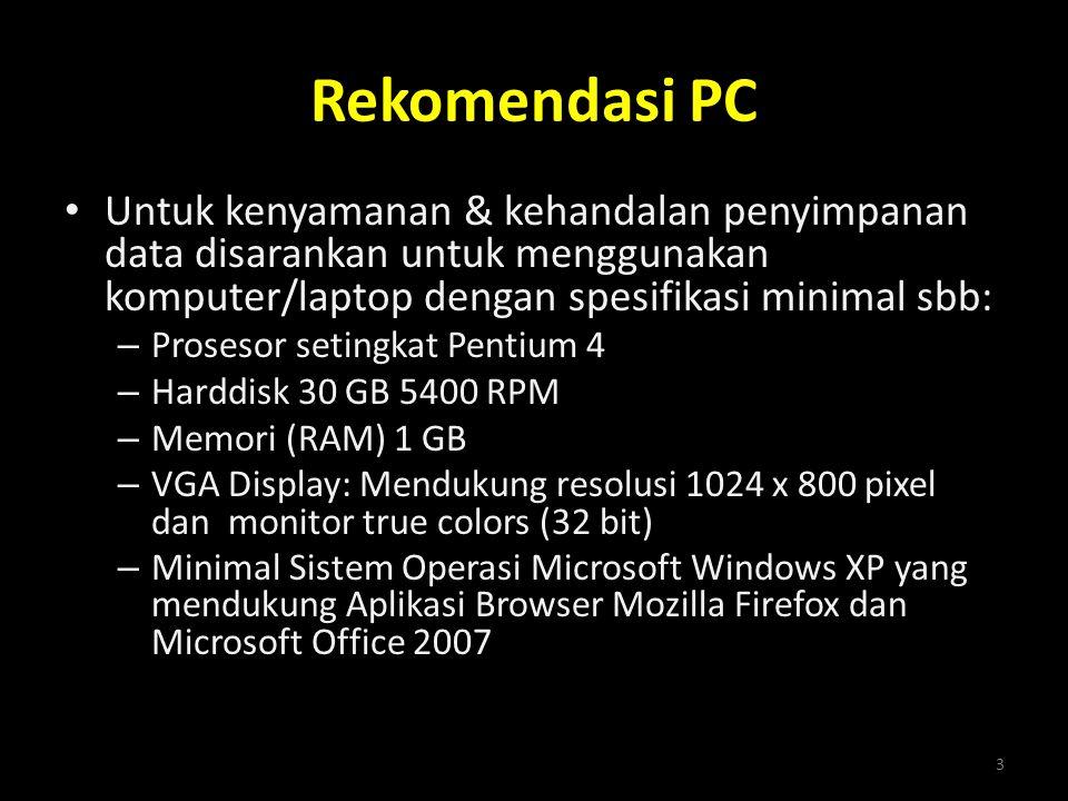 Rekomendasi PC Untuk kenyamanan & kehandalan penyimpanan data disarankan untuk menggunakan komputer/laptop dengan spesifikasi minimal sbb: