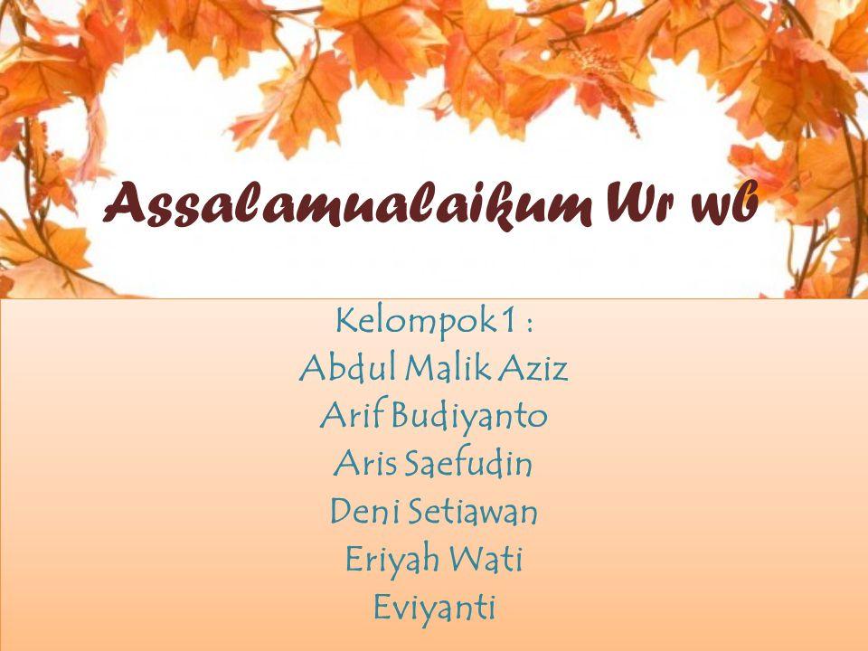 Assalamualaikum Wr wb Kelompok 1 : Abdul Malik Aziz Arif Budiyanto