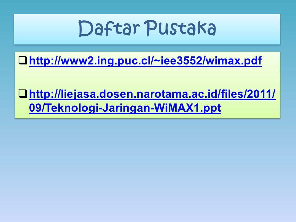 Daftar Pustaka http://www2.ing.puc.cl/~iee3552/wimax.pdf