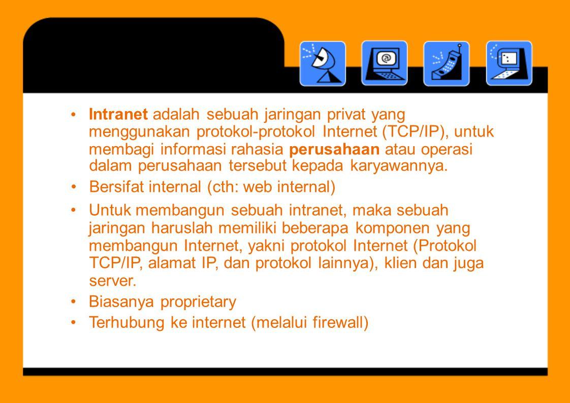 Intranet adalah sebuah jaringan privat yang menggunakan protokol-protokol Internet (TCP/IP), untuk membagi informasi rahasia perusahaan atau operasi