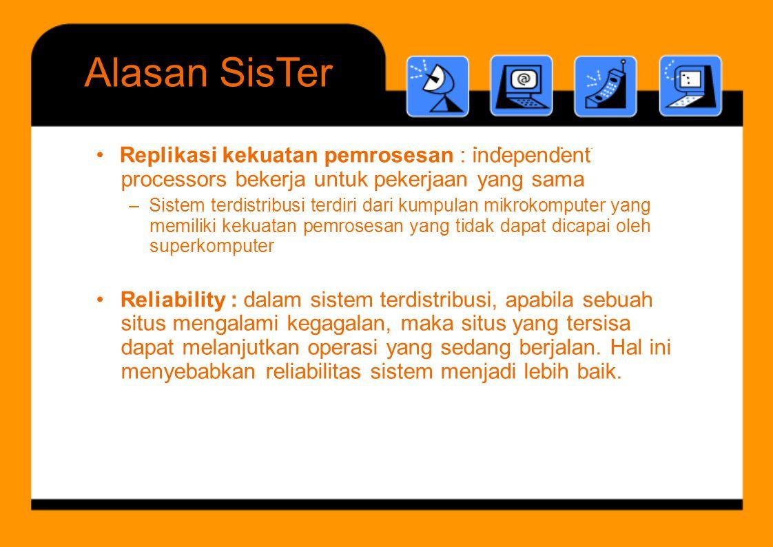 Alasan SisTer • Replikasi kekuatan pemrosesan : independent i d d t