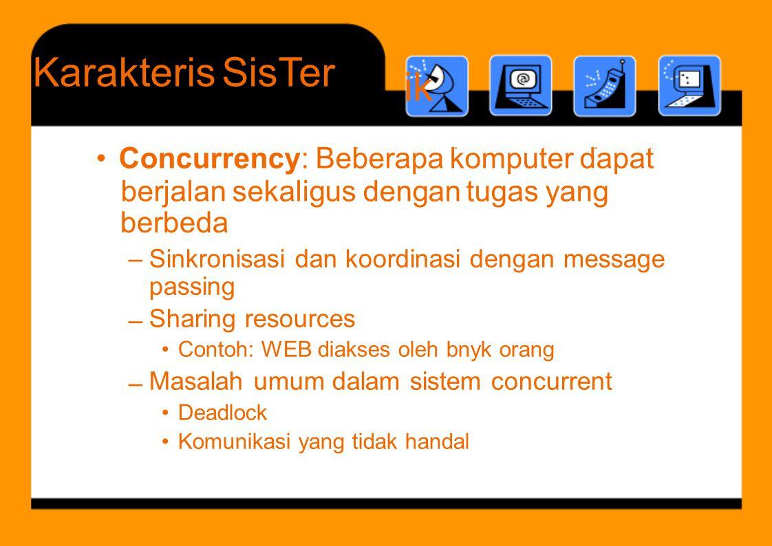 • Concurrency: Beberapa komputer dapat