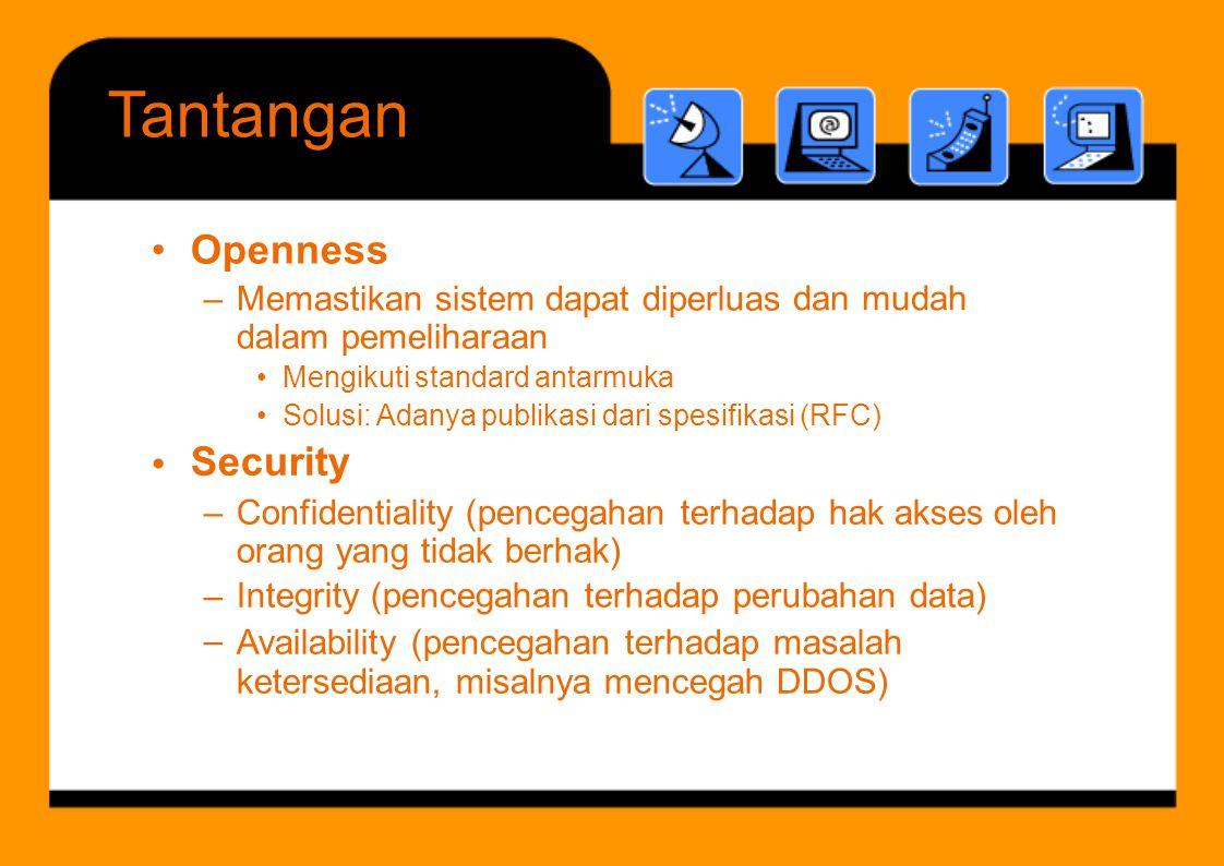 Tantangan ketersediaan, misalnya mencegah DDOS) • Openness Security •