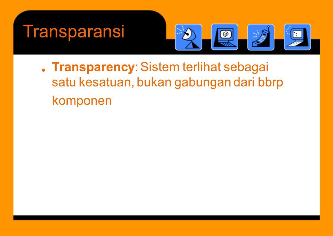 Transparansi Transparency: Sistem terlihat sebagai satu kesatuan, bukan gabungan dari bbrp.