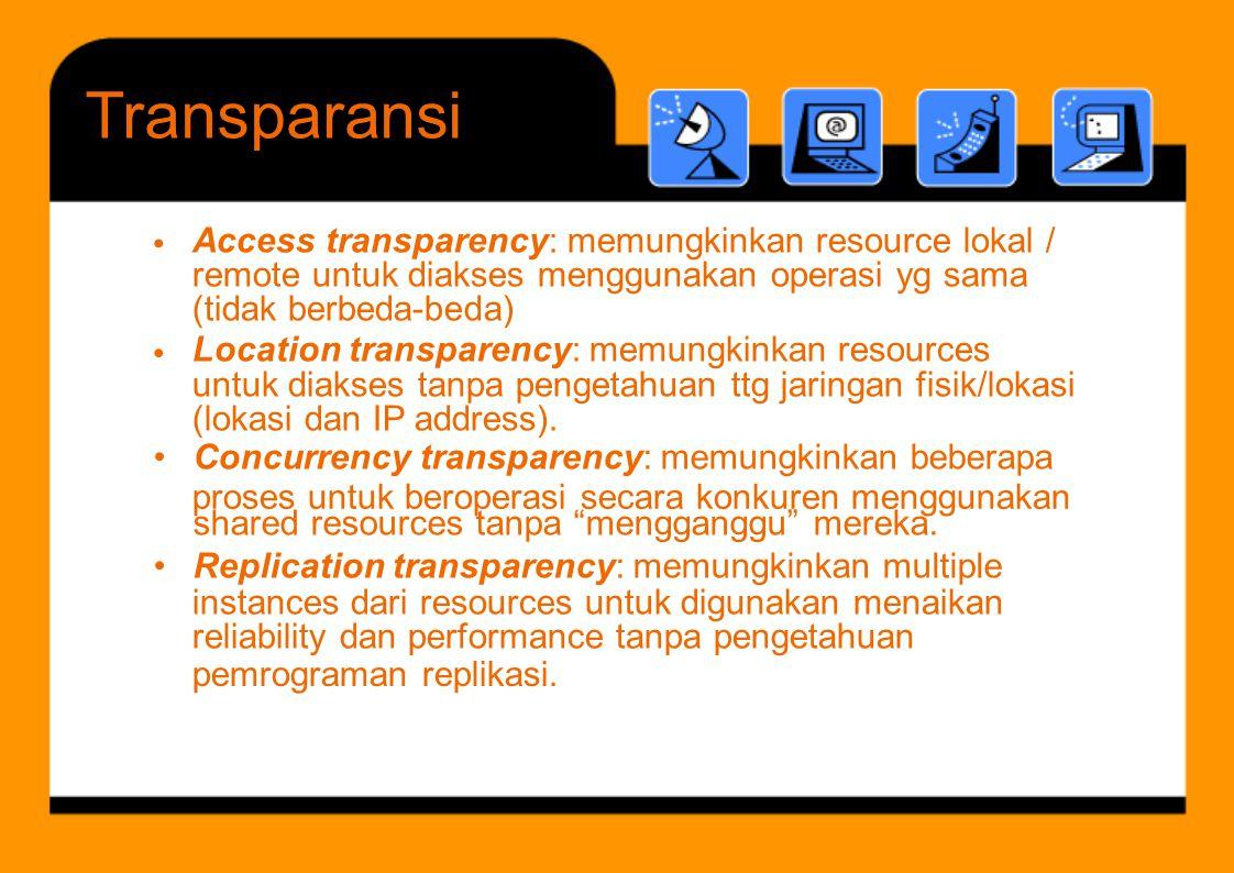 Transparansi Location transparency: memungkinkan resources