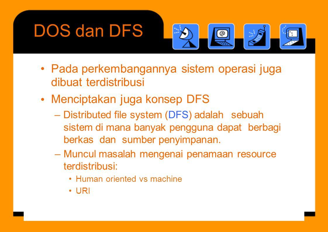 DOS dan DFS • Pada perkembangannya sistem operasi dibuat terdistribusi