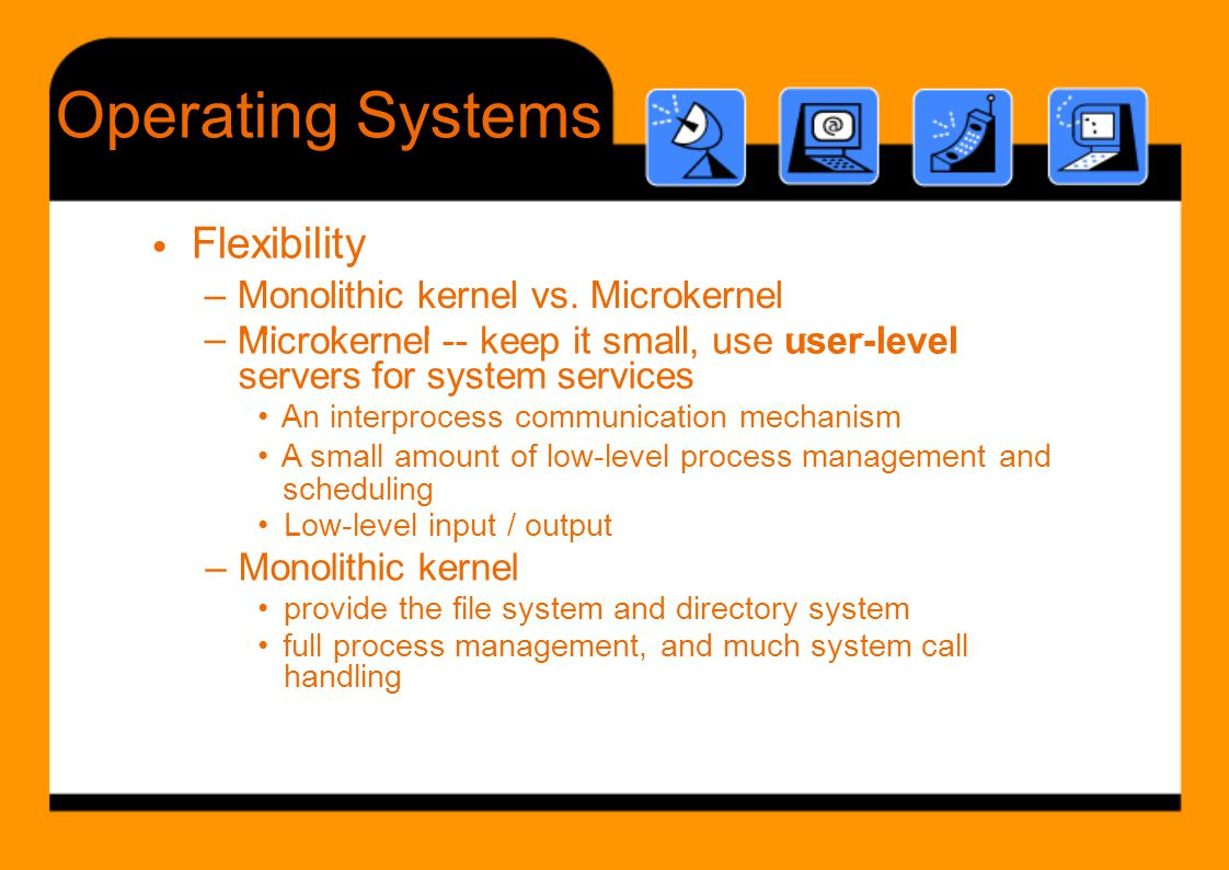 Operating Systems Flexibility • – Monolithic kernel vs. Microkernel