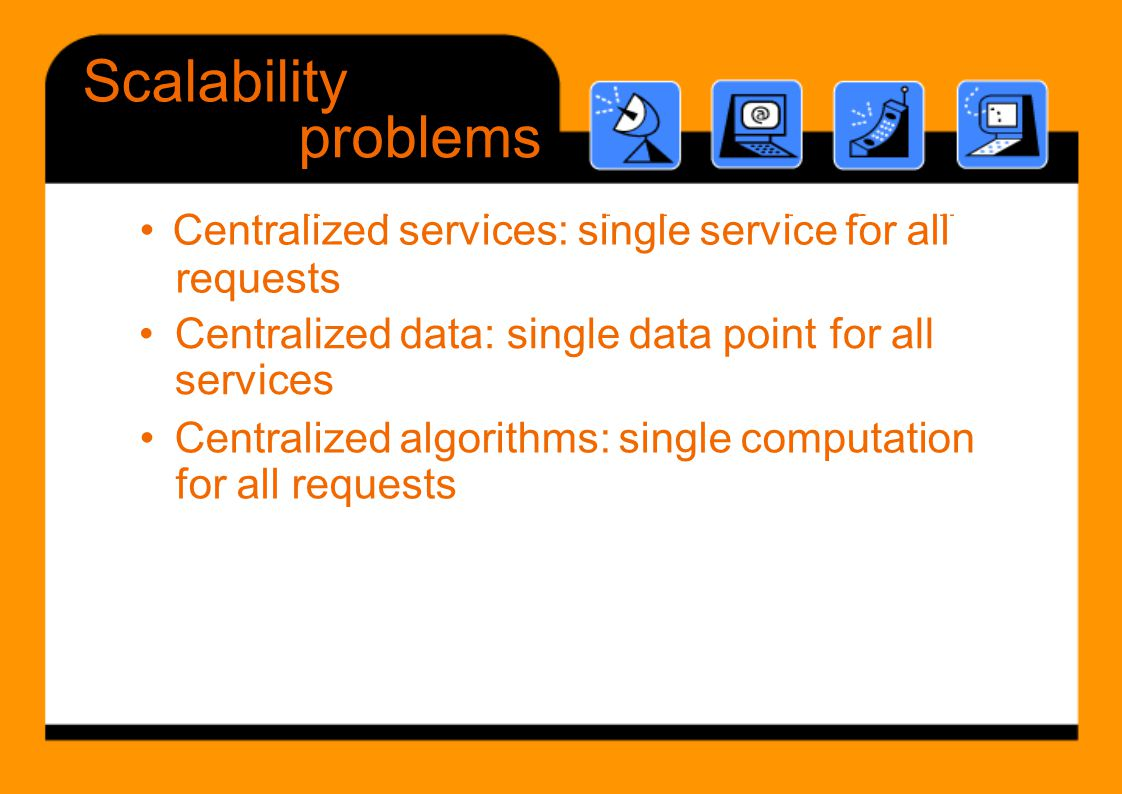 • Centralized services: single service for all
