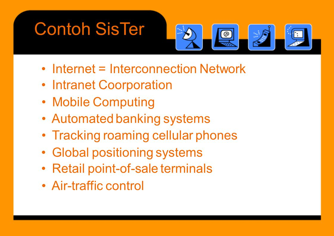 Contoh SisTer • Internet Intranet = Interconnection Coorporation
