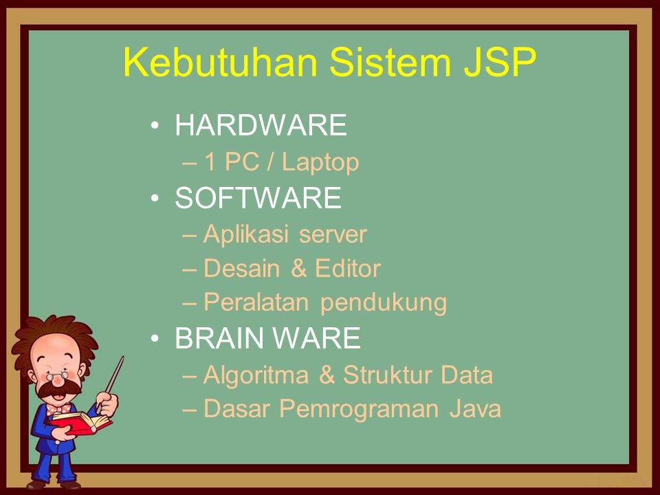 Kebutuhan Sistem JSP HARDWARE SOFTWARE BRAIN WARE 1 PC / Laptop