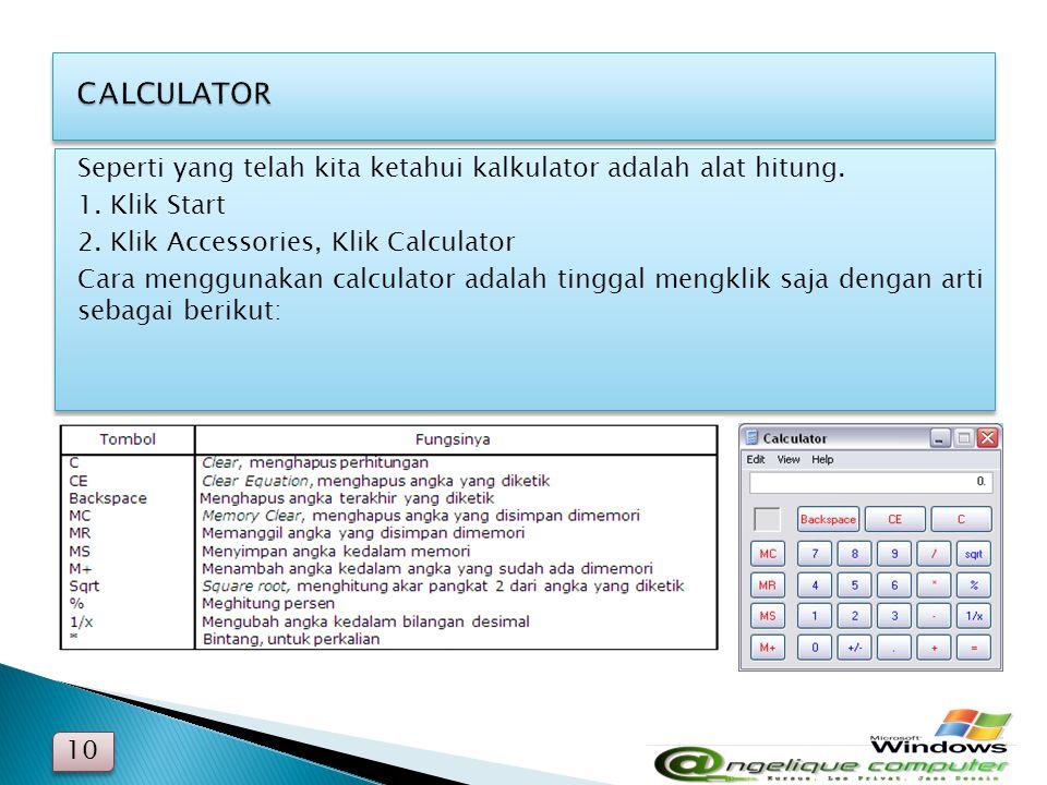 CALCULATOR Seperti yang telah kita ketahui kalkulator adalah alat hitung. 1. Klik Start. 2. Klik Accessories, Klik Calculator.