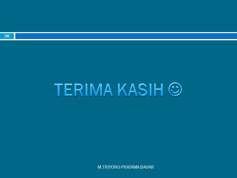 TERIMA KASIH  M.TRIYONO PRATAMA BAHAR