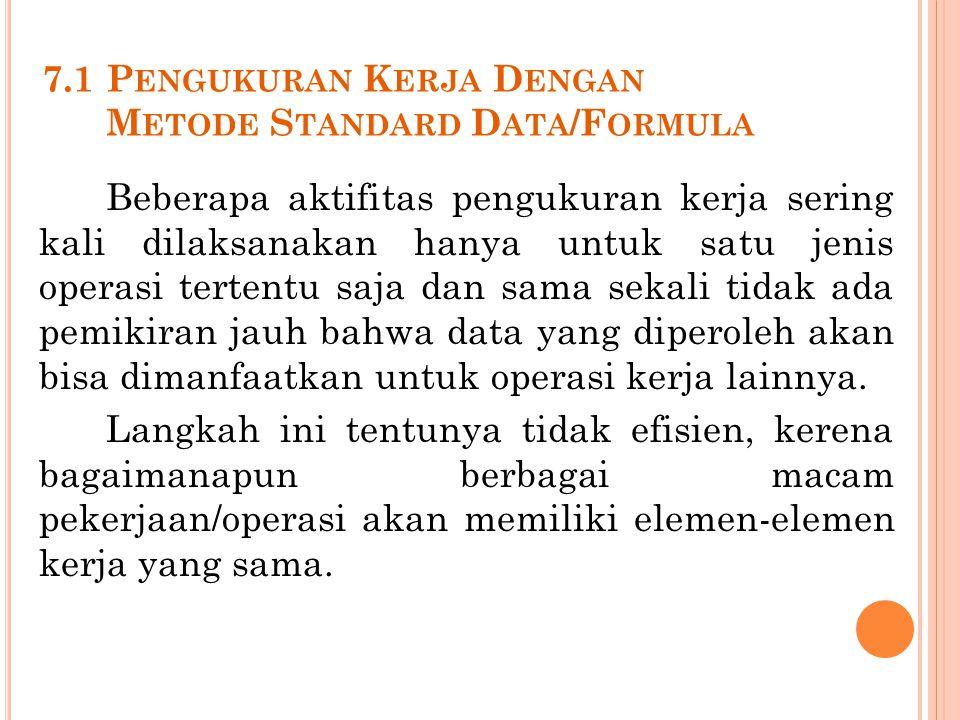 7.1 Pengukuran Kerja Dengan Metode Standard Data/Formula