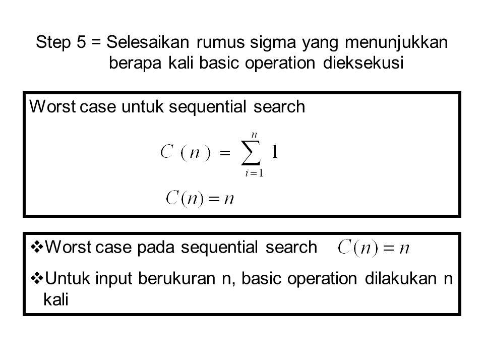 Step 5 = Selesaikan rumus sigma yang menunjukkan berapa kali basic operation dieksekusi