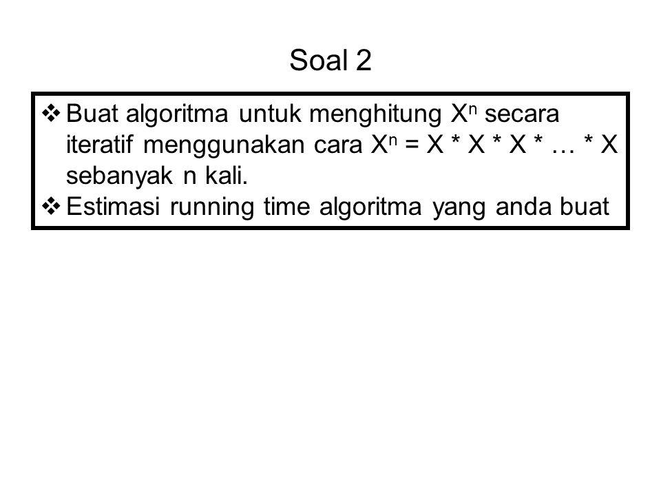 Soal 2 Buat algoritma untuk menghitung Xn secara iteratif menggunakan cara Xn = X * X * X * … * X sebanyak n kali.