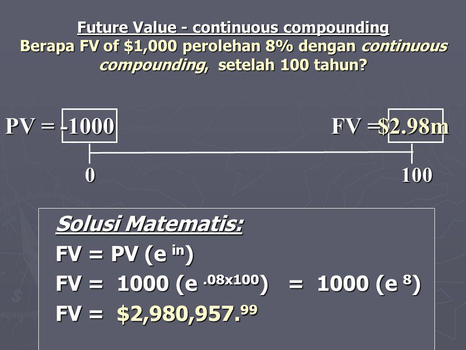 PV = -1000 FV = $2.98m 0 100 Solusi Matematis: FV = PV (e in)