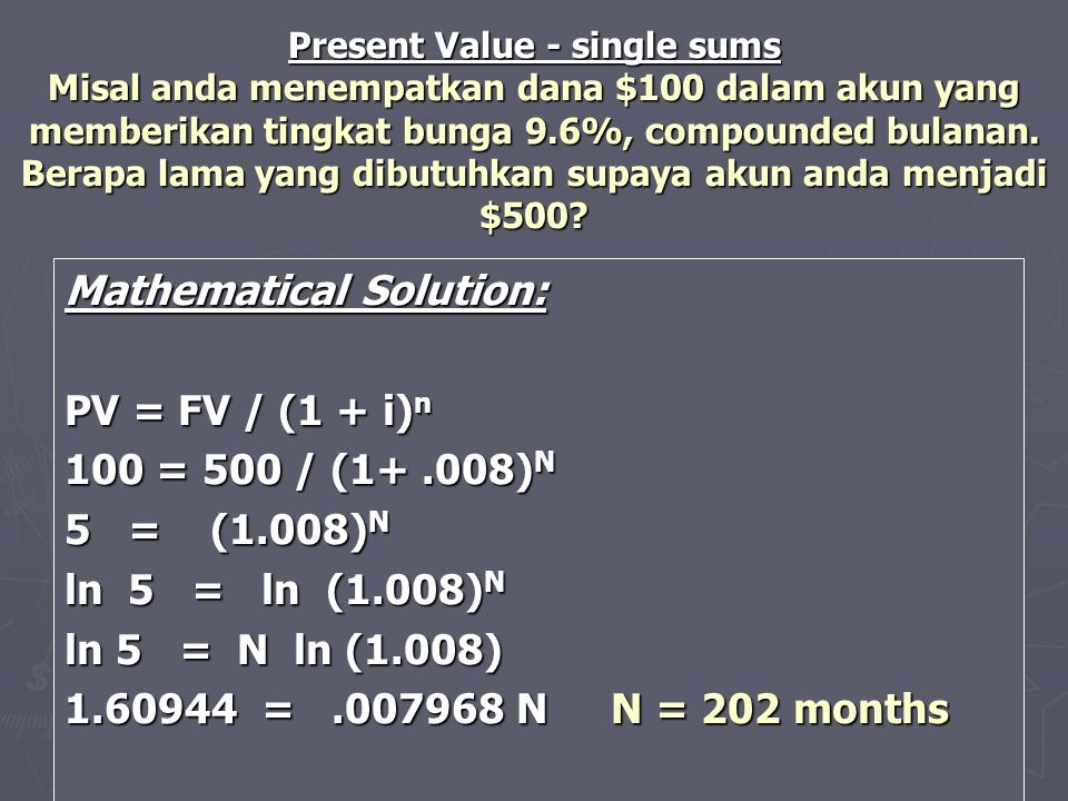 Mathematical Solution: PV = FV / (1 + i)n 100 = 500 / (1+ .008)N