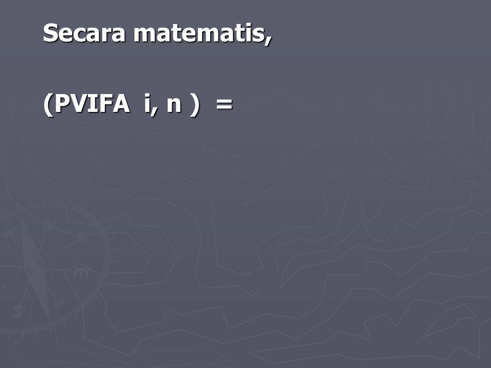 Secara matematis, (PVIFA i, n ) = 45