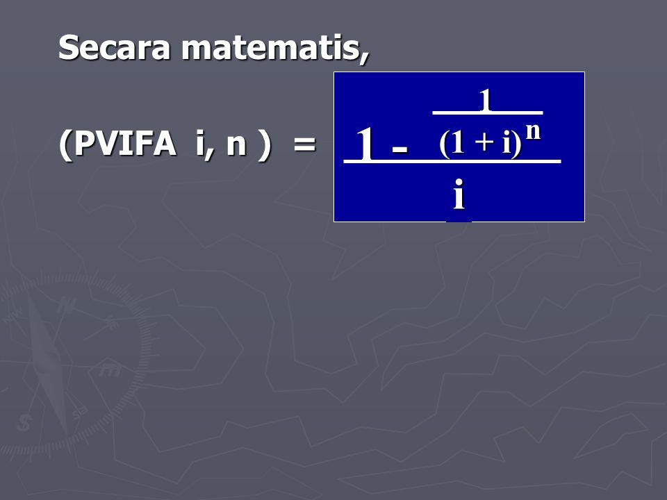 Secara matematis, (PVIFA i, n ) = 1 - 1 (1 + i) n i 46