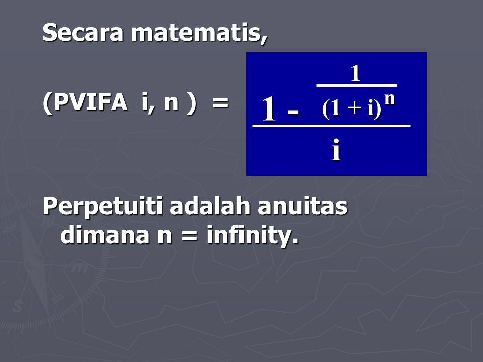 1 - i Secara matematis, (PVIFA i, n ) = 1 (1 + i)