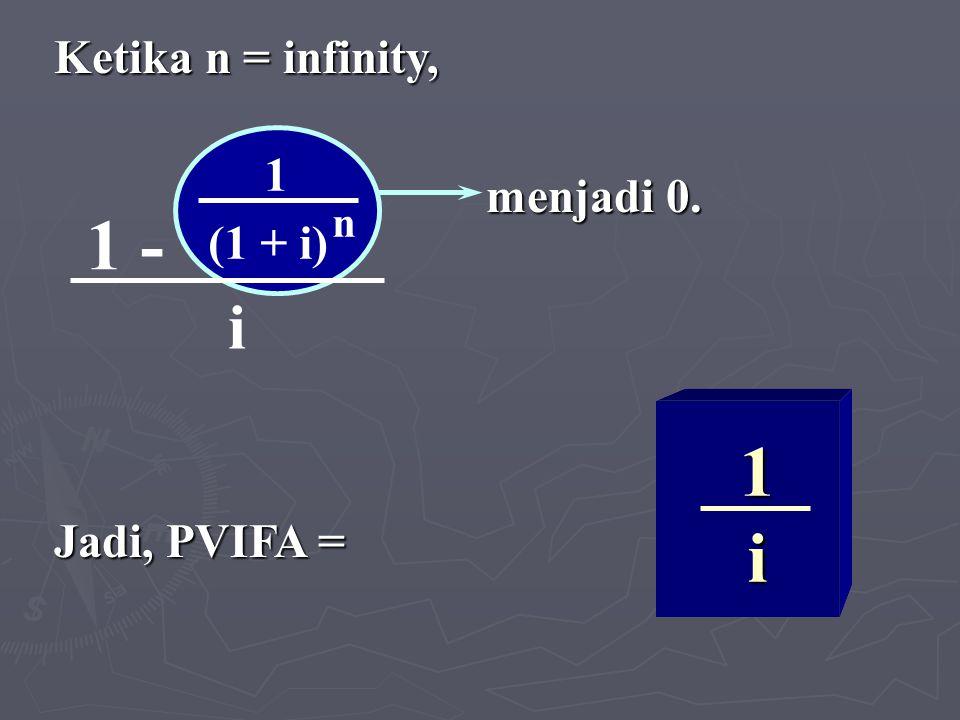 Ketika n = infinity, menjadi 0. Jadi, PVIFA = 1 - 1 (1 + i) n i 1 i 50