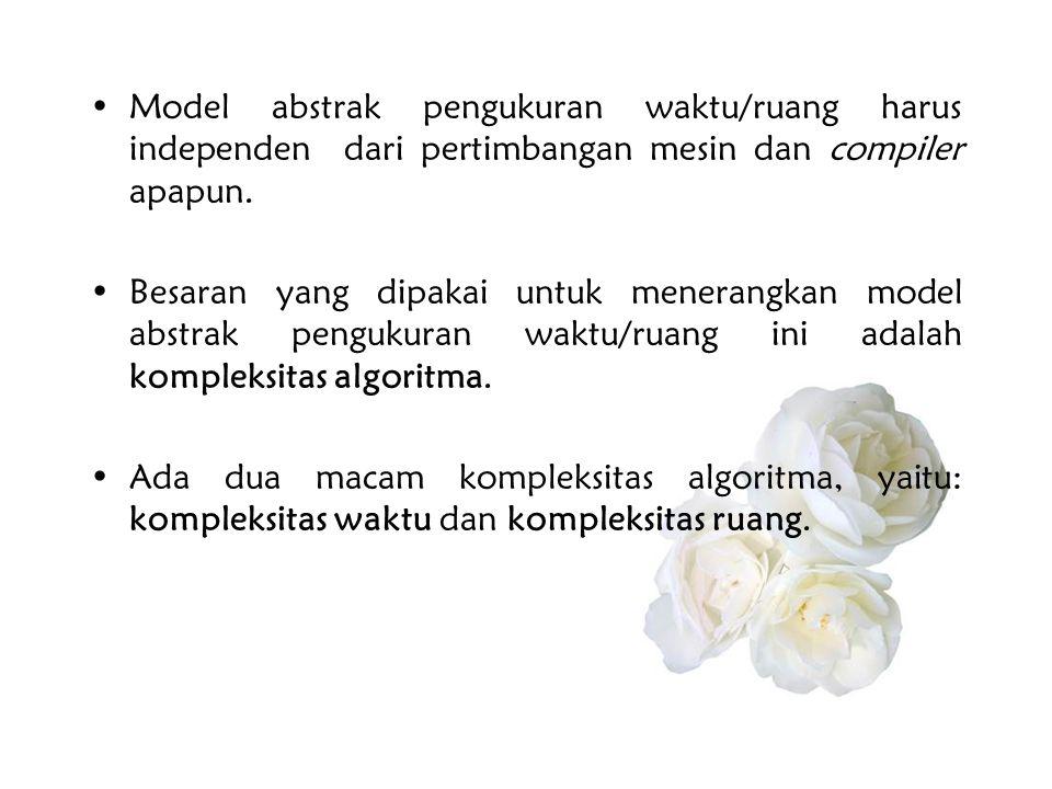Model abstrak pengukuran waktu/ruang harus independen dari pertimbangan mesin dan compiler apapun.
