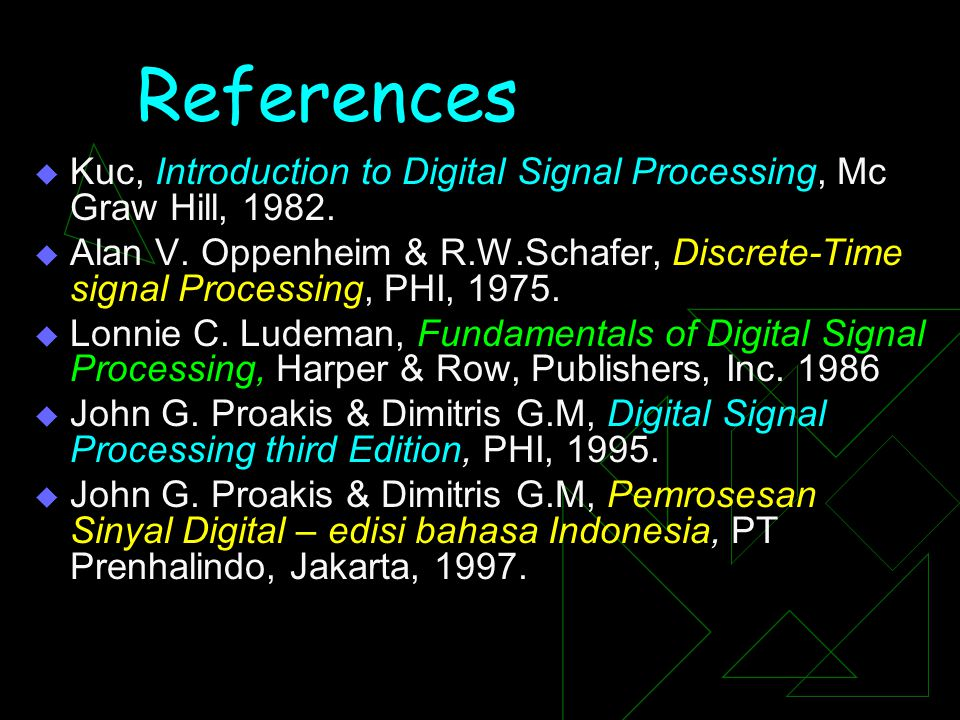 References Kuc, Introduction to Digital Signal Processing, Mc Graw Hill,