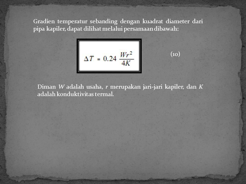 Gradien temperatur sebanding dengan kuadrat diameter dari pipa kapiler, dapat dilihat melalui persamaan dibawah: