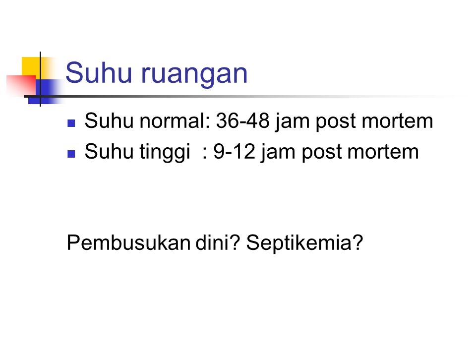 Suhu ruangan Suhu normal: 36-48 jam post mortem