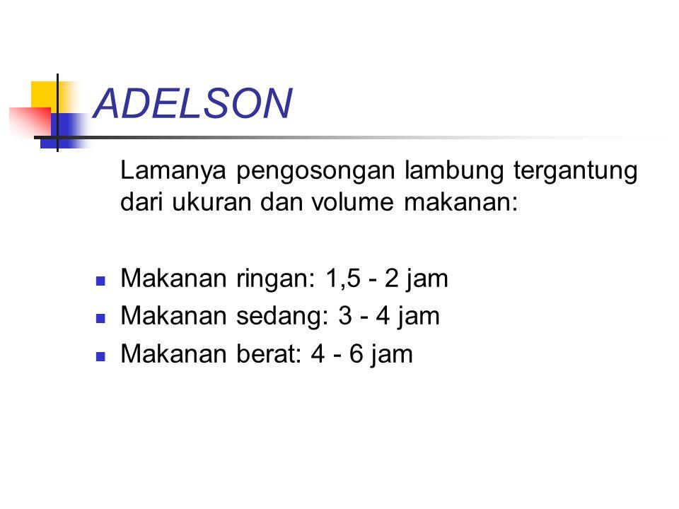 ADELSON Lamanya pengosongan lambung tergantung dari ukuran dan volume makanan: Makanan ringan: 1,5 - 2 jam.