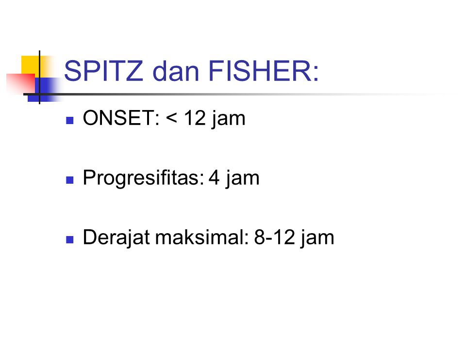 SPITZ dan FISHER: ONSET: < 12 jam Progresifitas: 4 jam