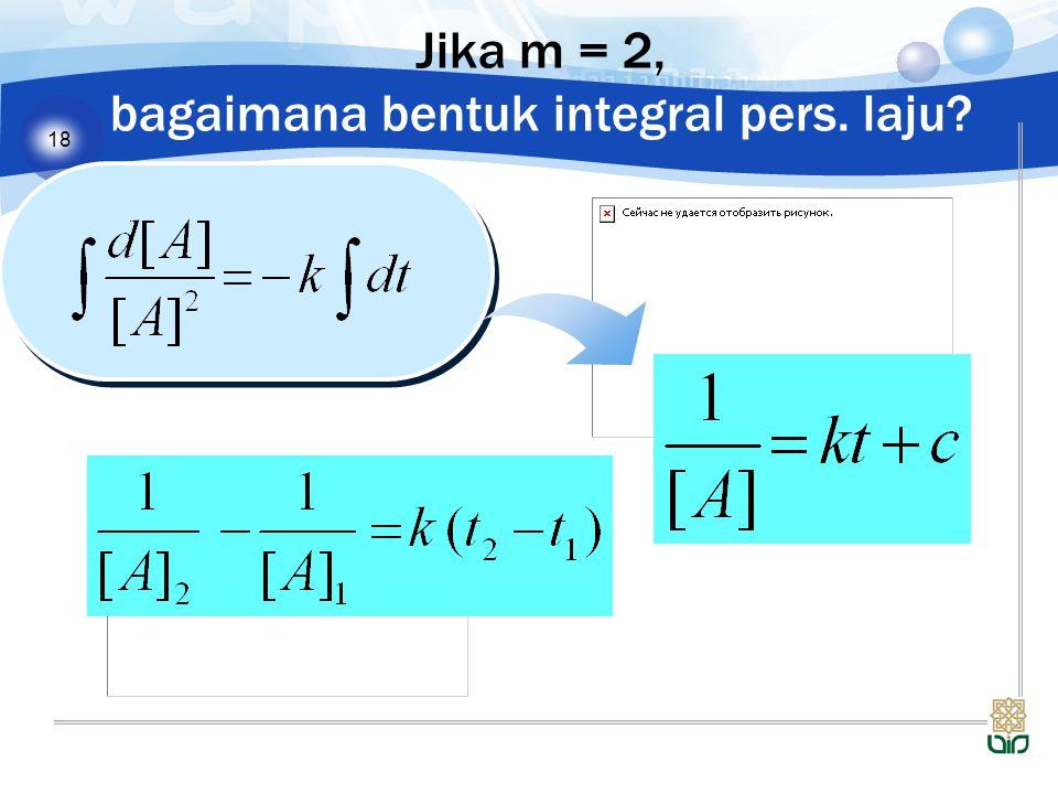 Jika m = 2, bagaimana bentuk integral pers. laju