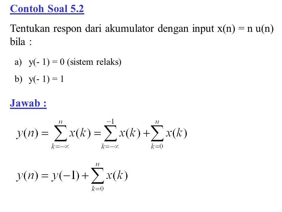 Tentukan respon dari akumulator dengan input x(n) = n u(n) bila :