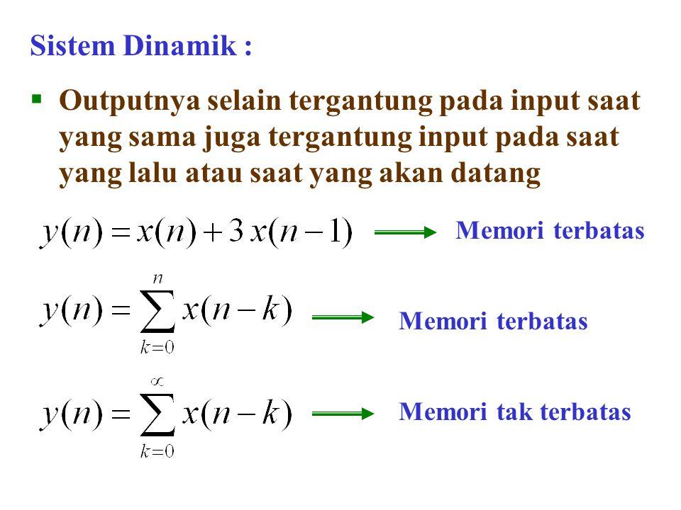 Sistem Dinamik : Outputnya selain tergantung pada input saat yang sama juga tergantung input pada saat yang lalu atau saat yang akan datang.